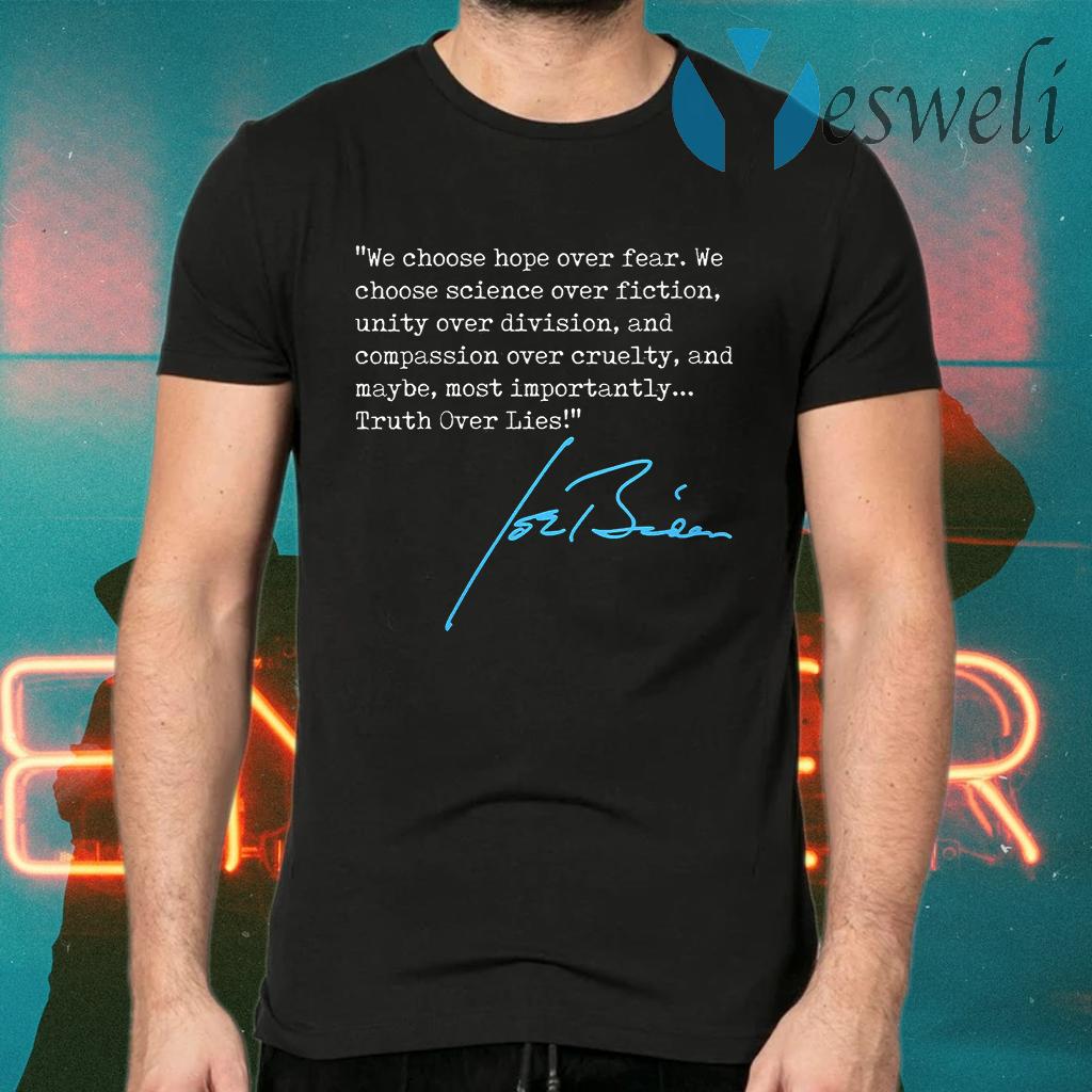 We choose hope over fear Truth Over Lies Joe Biden 2020 signature T-Shirts