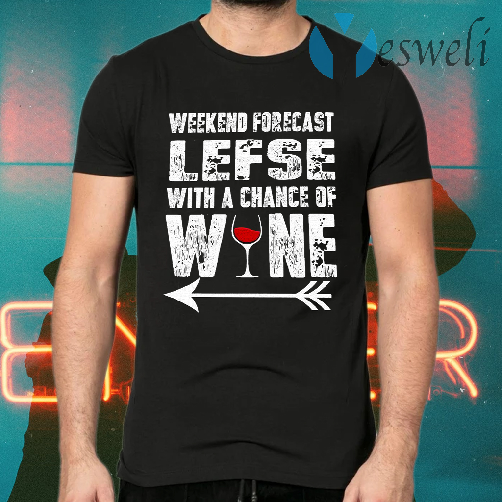 Weekend Forecast Lefse With A Chance Of Wine T-Shirts