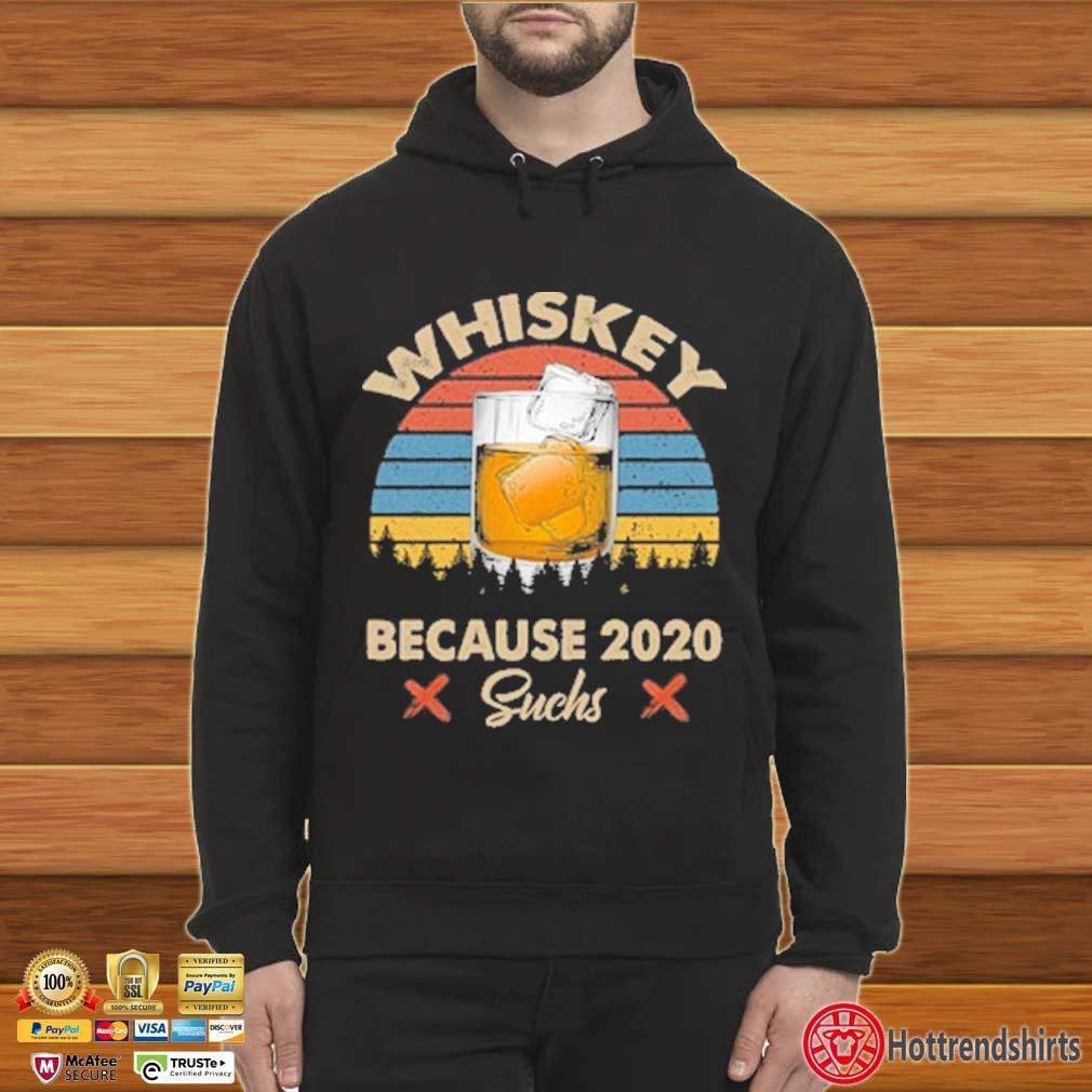 Whiskey because 2020 suchs vintage s Hoodie