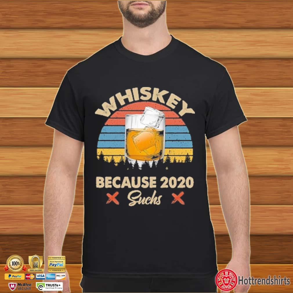 Whiskey because 2020 suchs vintage shirt