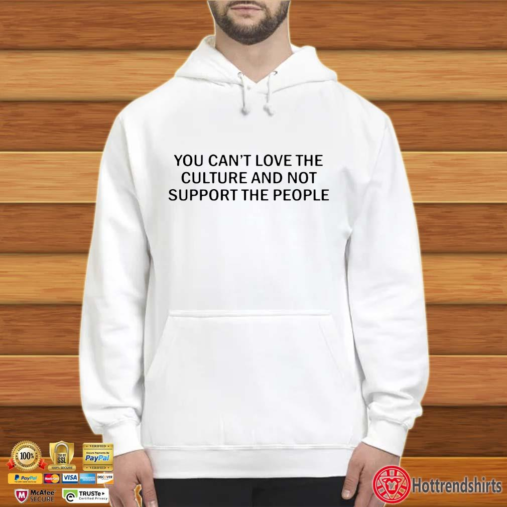 You can't love the culture and not support the people s Hoodie trắng