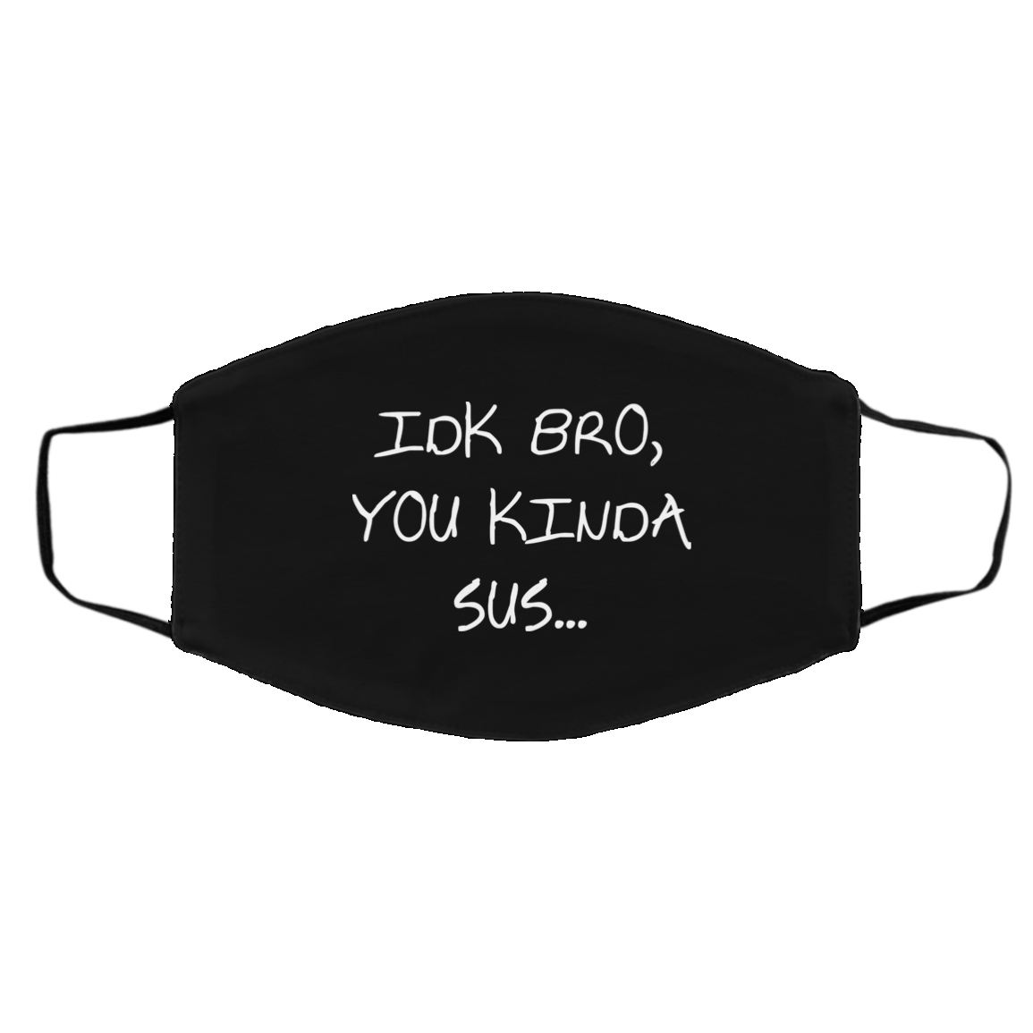 Idk Bro You Kind Sus - Funny Game Traitor Washable Reusable Custom - Printed Cloth Face Mask Cover, Black, Cloth Face Cover – Medium/Large