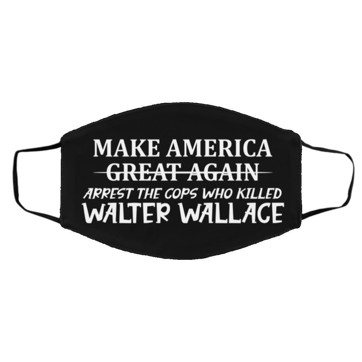 Make America Great Again Arrest The Cops Who Killed Walter Wallace Reusable Printed Cloth Face Mask, Black, Cloth Face Cover – Medium/Large