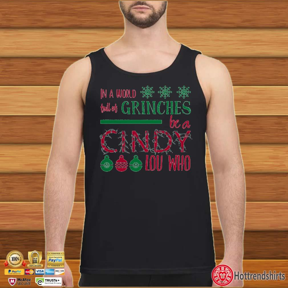 In a world full of Grinches be a Cindy lou who Christmas sweater Tank top den