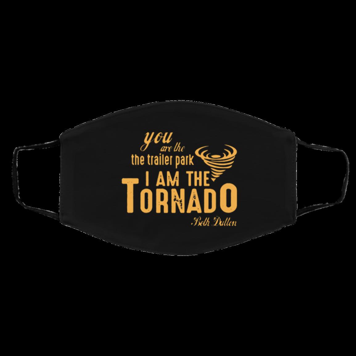 3 You are the trailer park I am the Tornado 2020 Face masks