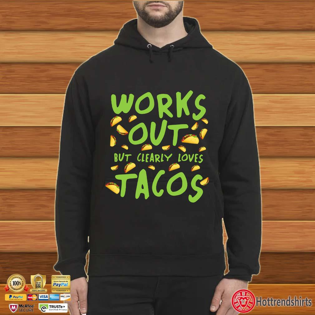 Works out but clearly loves Tacos s Hoodie