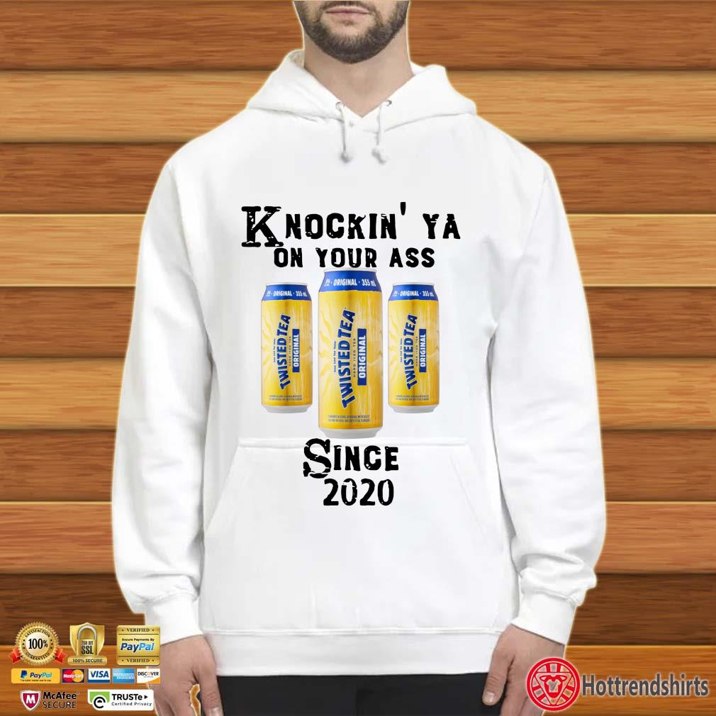 Twisted Tea knockin' ya on your ass since 2020 s Hoodie trắng
