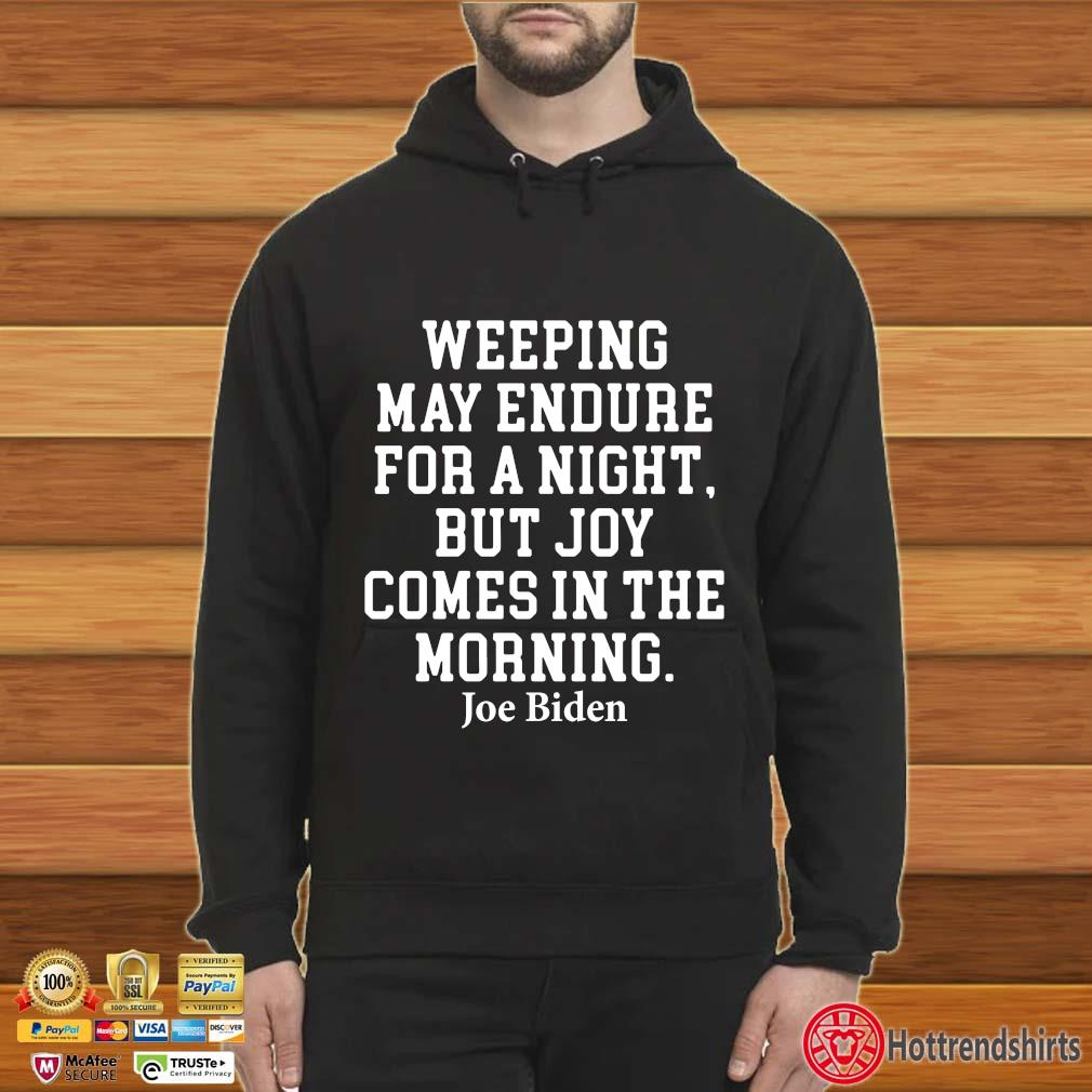 Weeping may endure for a night but joy comes in the morning Biden s Hoodie