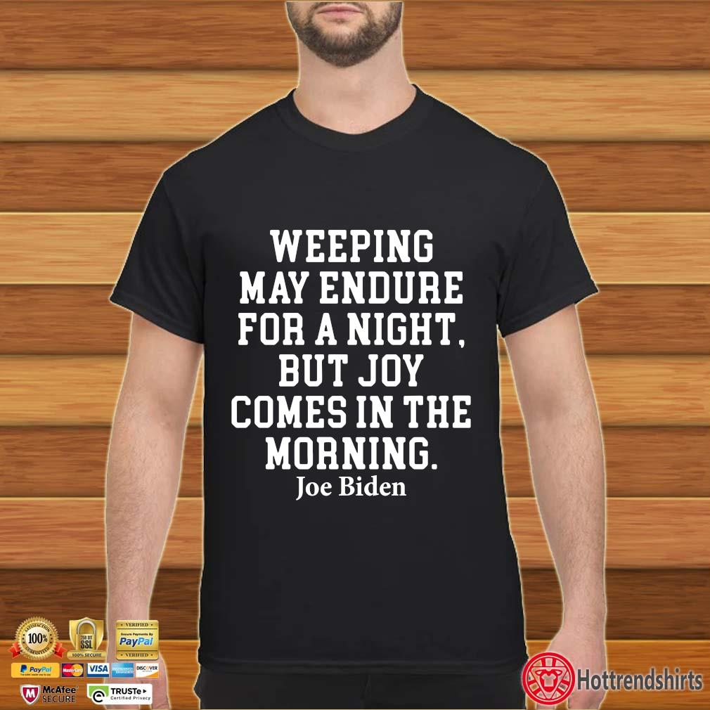 Weeping may endure for a night but joy comes in the morning Biden shirt