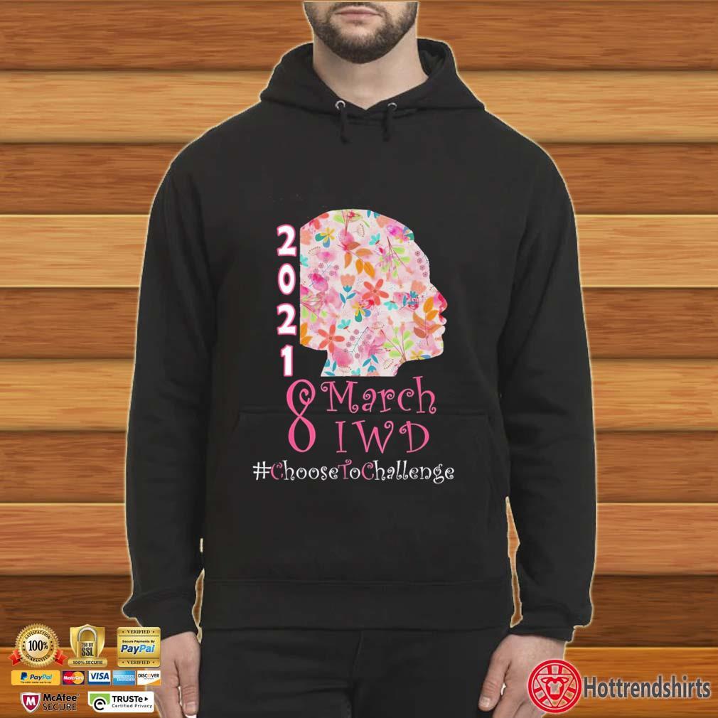 2021 8 March International Women's Day #Choosedtochallenge Shirt Hoodie
