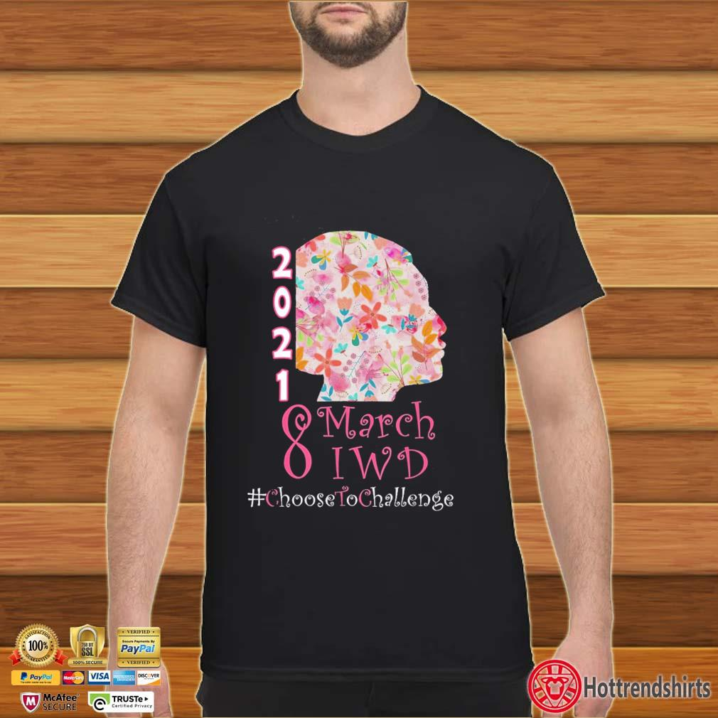 2021 8 March International Women's Day #Choosedtochallenge Shirt