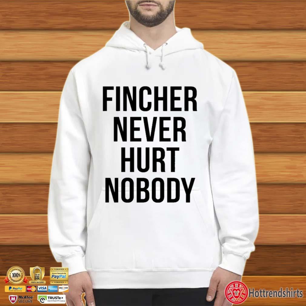 Fincher never hurt nobody Hoodie trắng