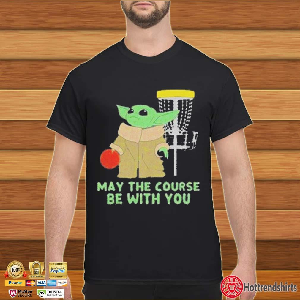 Baby Yoda May The Course Be With You Shirt