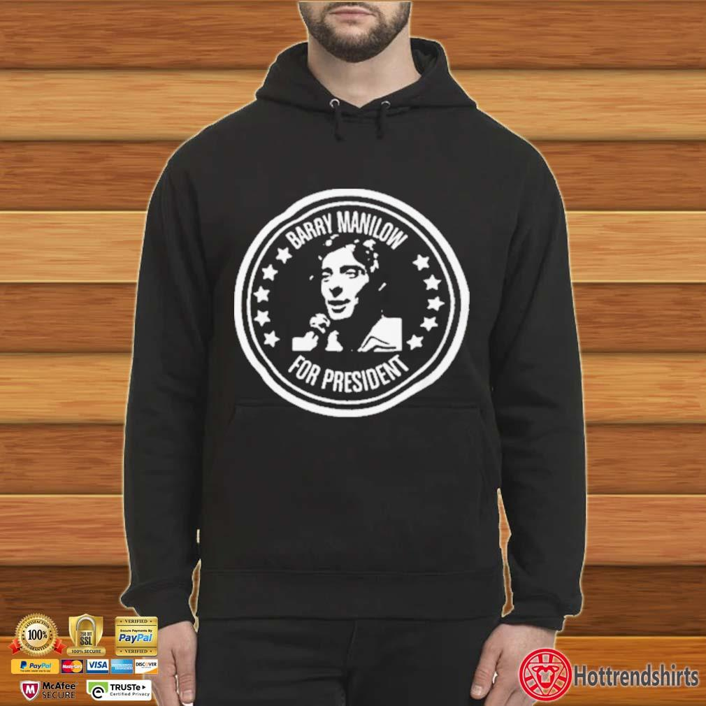 Barry Manilow for President Shirt Hoodie