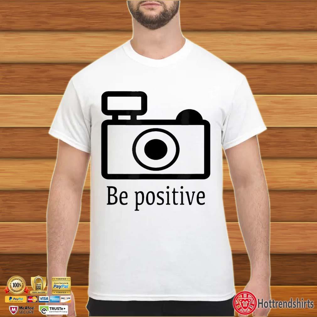Be Positive Photographer Shirt