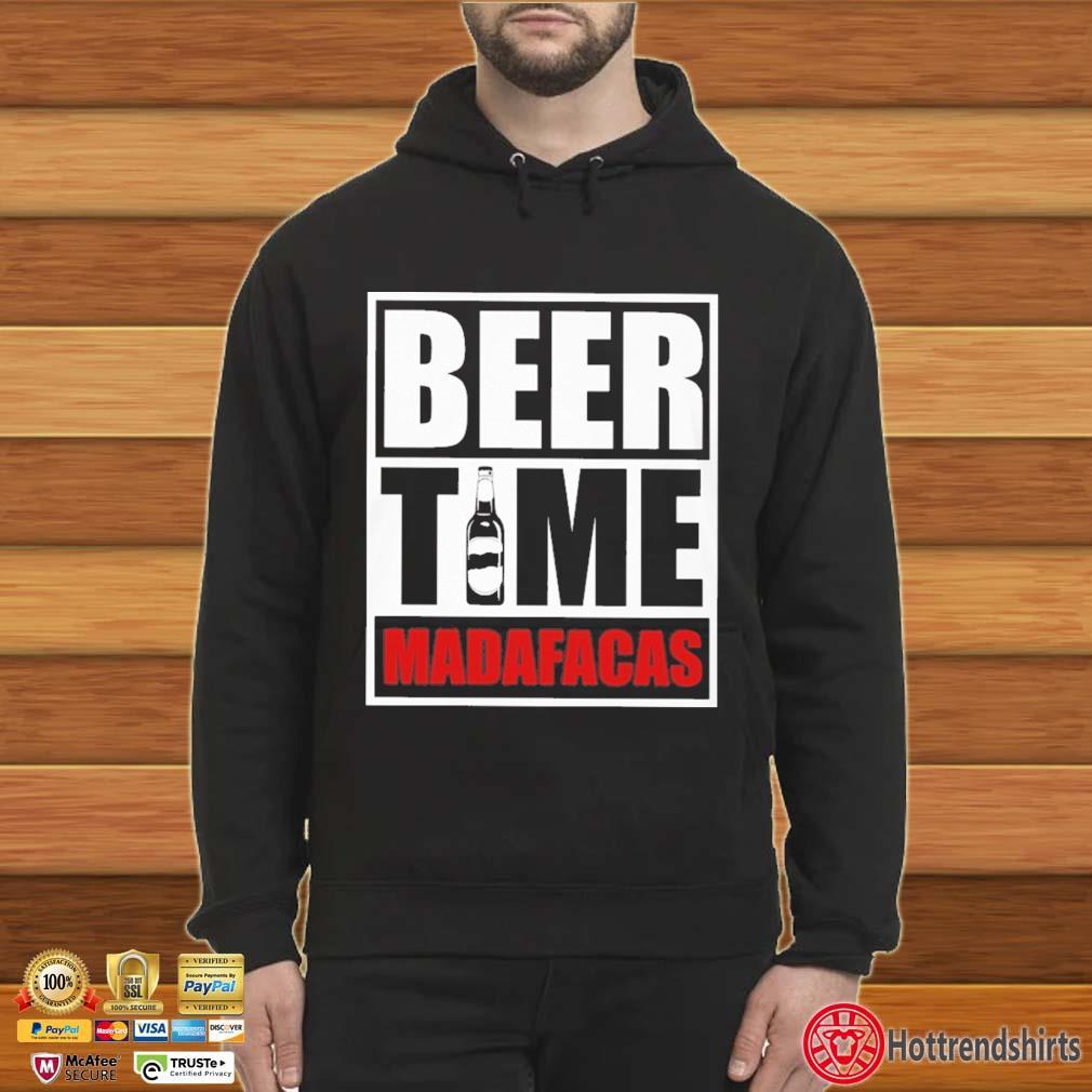 Beer Time Madafacas Shirt Hoodie