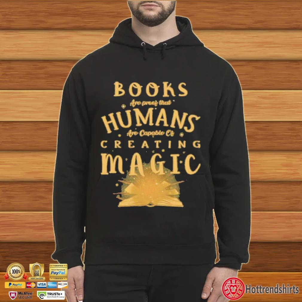 Books Are Proof That Humans Are Capable Of Creating Magic s Hoodie