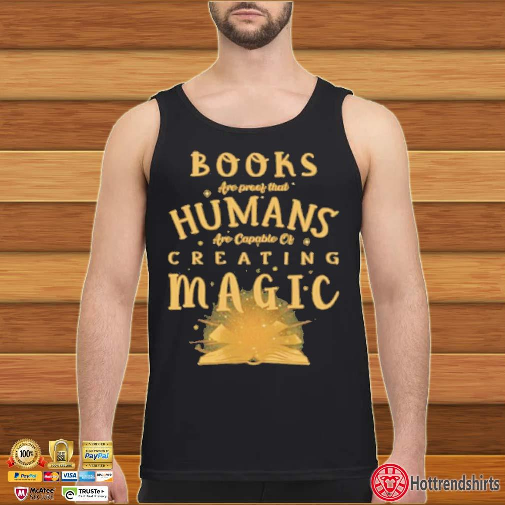 Books Are Proof That Humans Are Capable Of Creating Magic s Tank top den