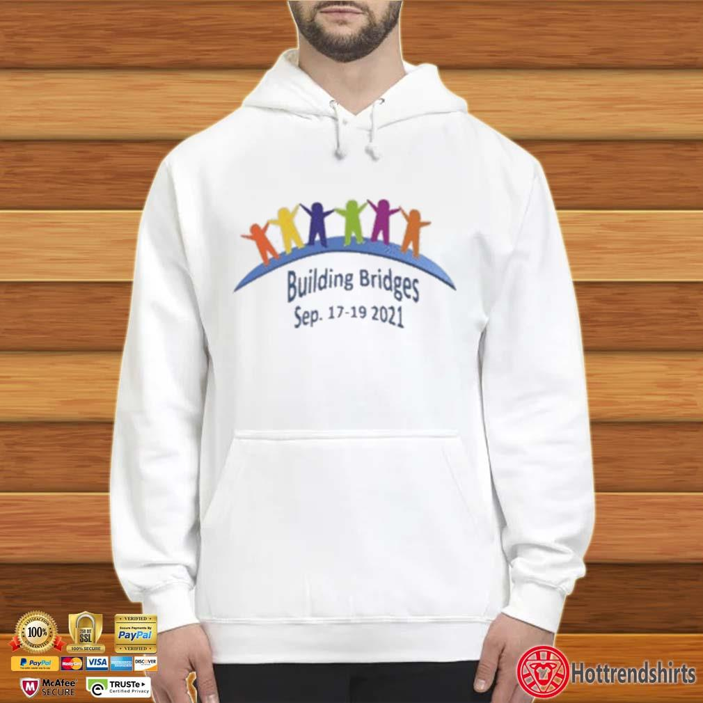 Building Bridges Sep 17-19-2021 Shirt Hoodie trắng