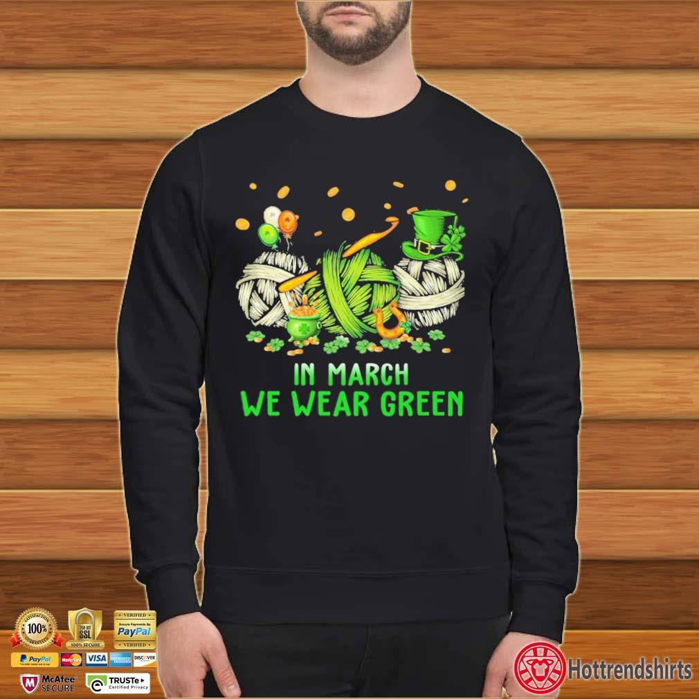 Crochet In March We Wear Green Shirt Sweater den