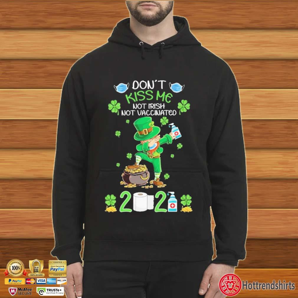 Dabbing St Patrick Don't Kiss Me Not Irish Not Vaccinated 2021 Shirt Hoodie