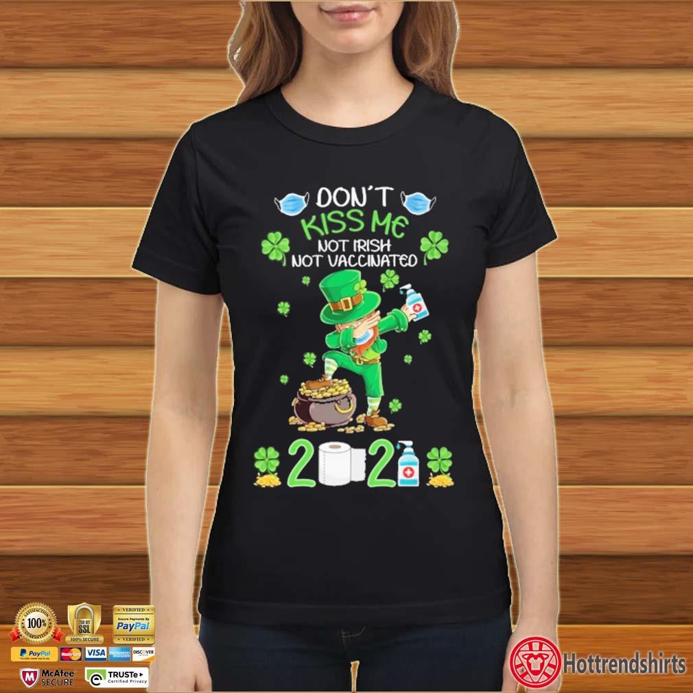 Dabbing St Patrick Don't Kiss Me Not Irish Not Vaccinated 2021 Shirt Ladies đen