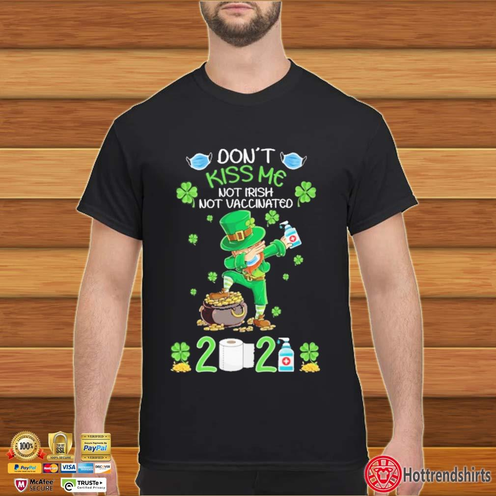 Dabbing St Patrick Don't Kiss Me Not Irish Not Vaccinated 2021 Shirt