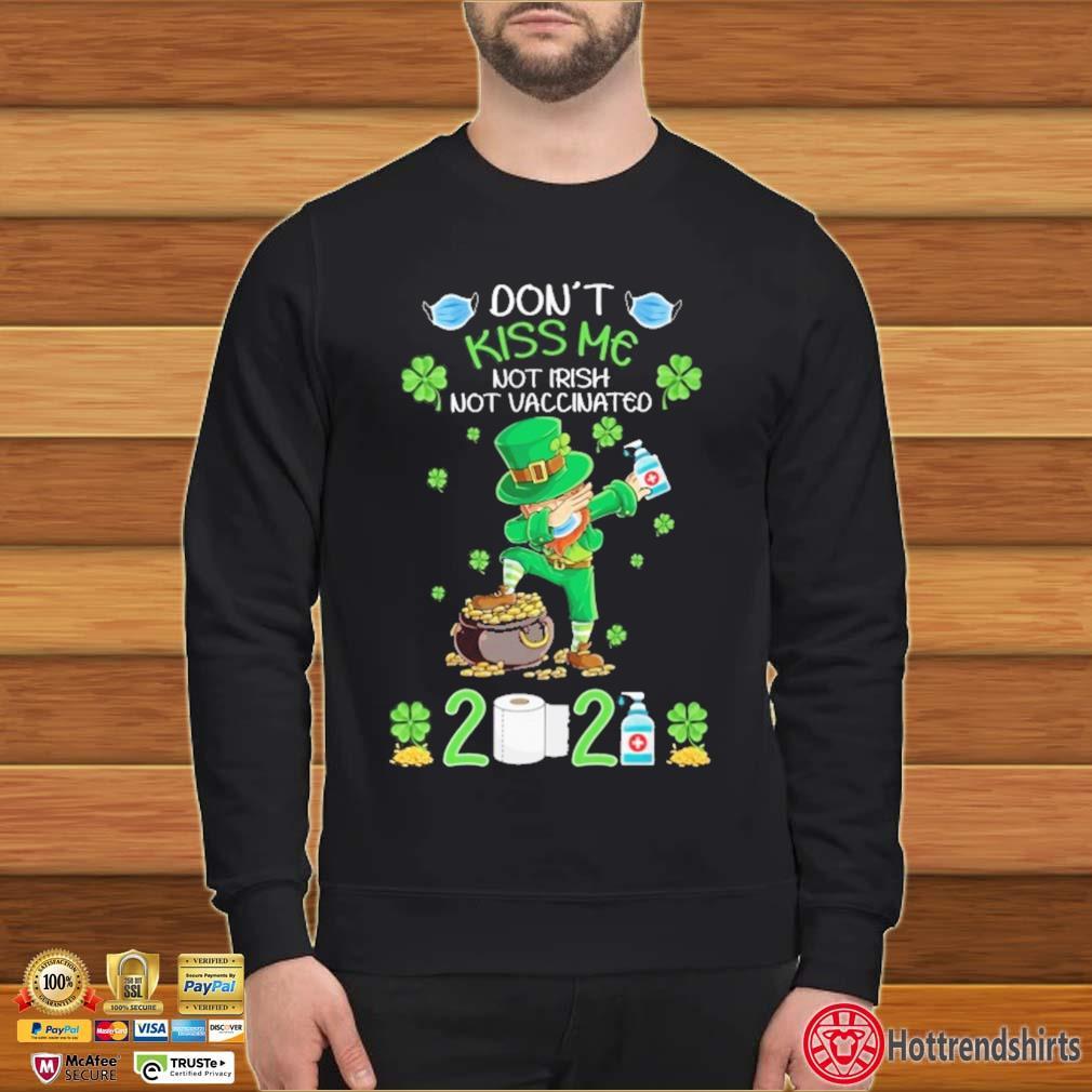 Dabbing St Patrick Don't Kiss Me Not Irish Not Vaccinated 2021 Shirt Sweater den