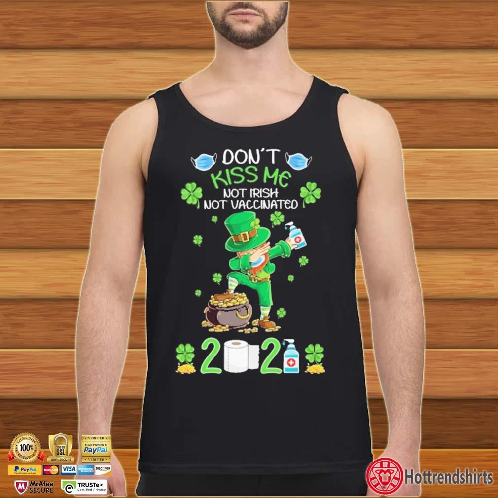 Dabbing St Patrick Don't Kiss Me Not Irish Not Vaccinated 2021 Shirt Tank top den