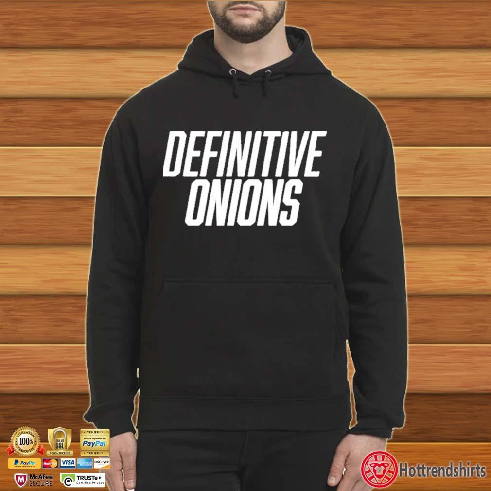 Definitive Onions Shirt Hoodie