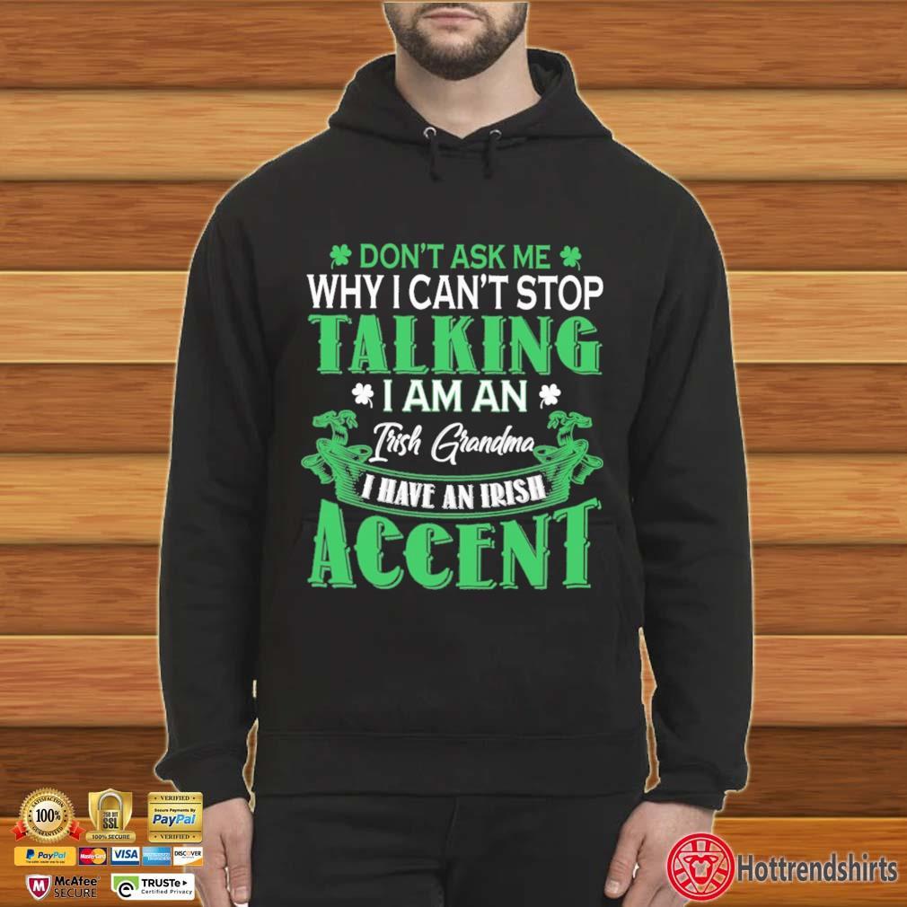Don't Ask Me Why I Can't Stop Talking I Am An Frish Grandma I Have An Irish Accent St Patrick's Day Shirt Hoodie