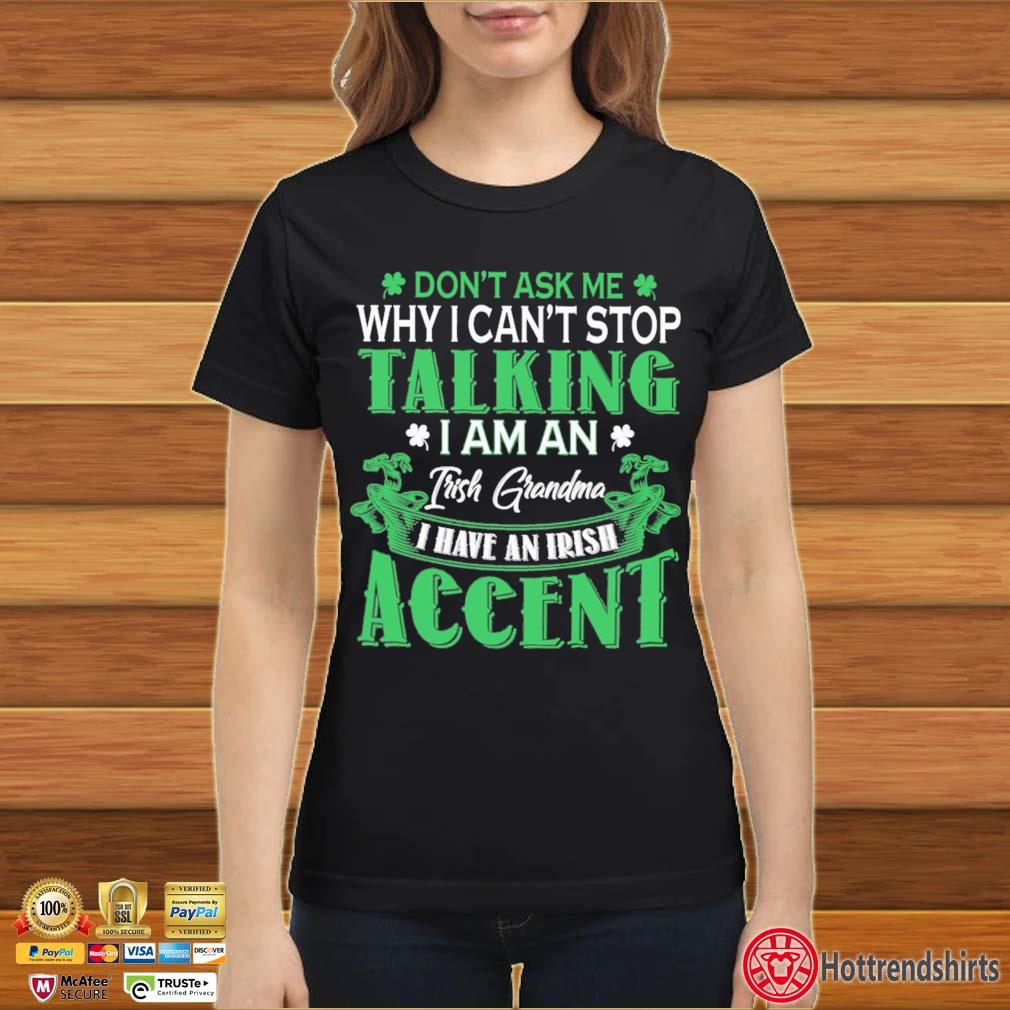 Don't Ask Me Why I Can't Stop Talking I Am An Frish Grandma I Have An Irish Accent St Patrick's Day Shirt Ladies đen