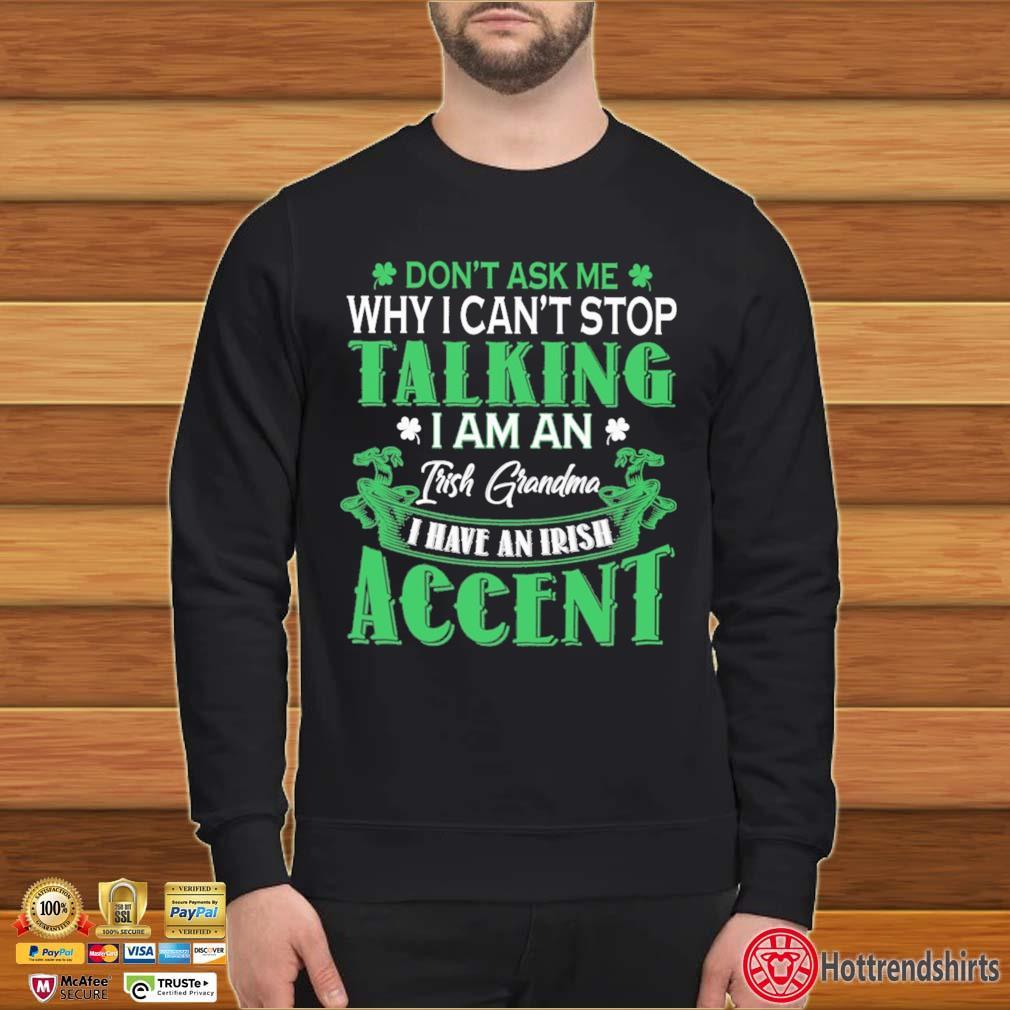 Don't Ask Me Why I Can't Stop Talking I Am An Frish Grandma I Have An Irish Accent St Patrick's Day Shirt Sweater den