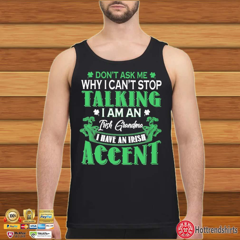 Don't Ask Me Why I Can't Stop Talking I Am An Frish Grandma I Have An Irish Accent St Patrick's Day Shirt Tank top den
