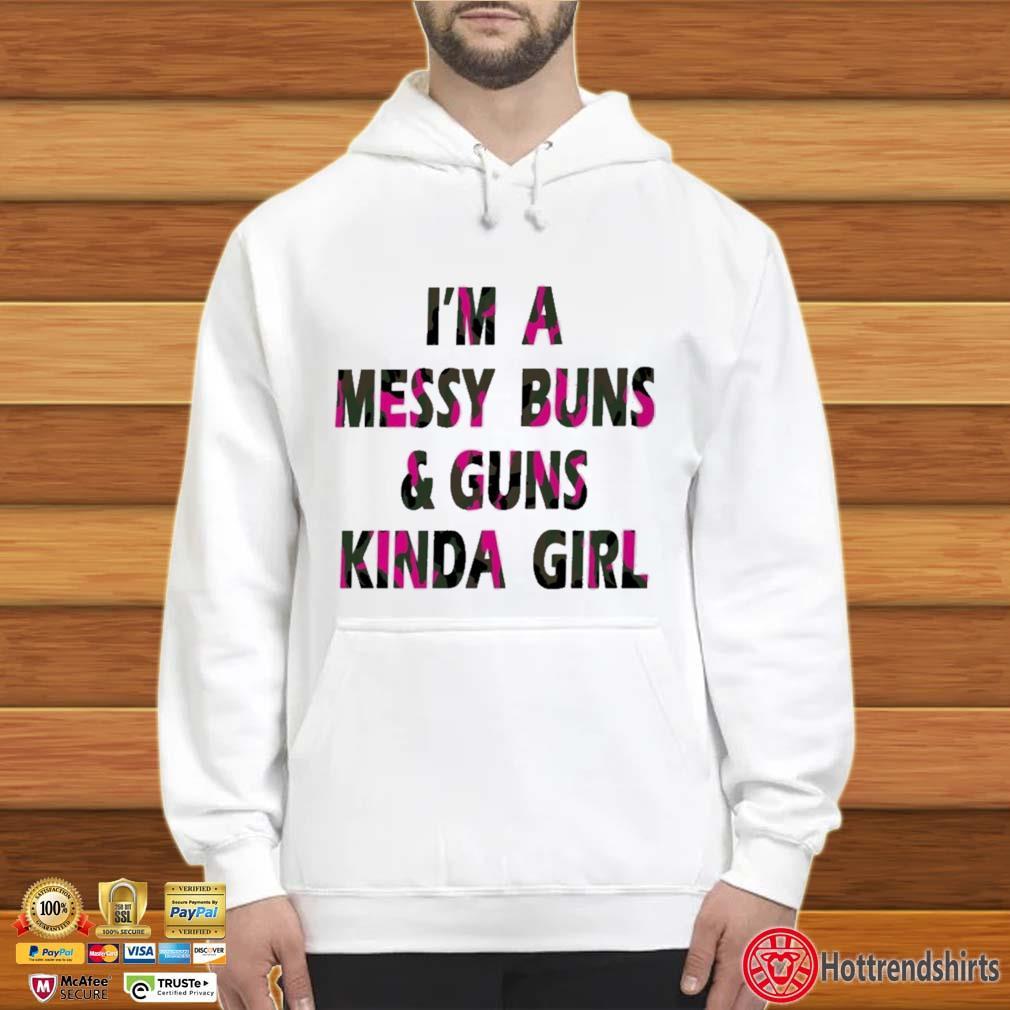 I'm A Messy Buns And Guns Kinda Shirt Hoodie trắng