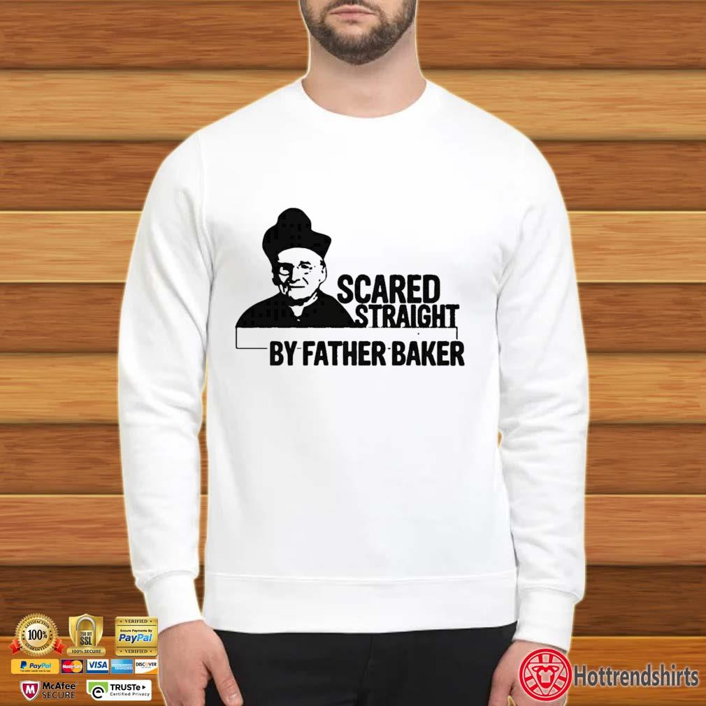 Nelson Baker Scared Straight By Father Baker Shirt Sweater trang