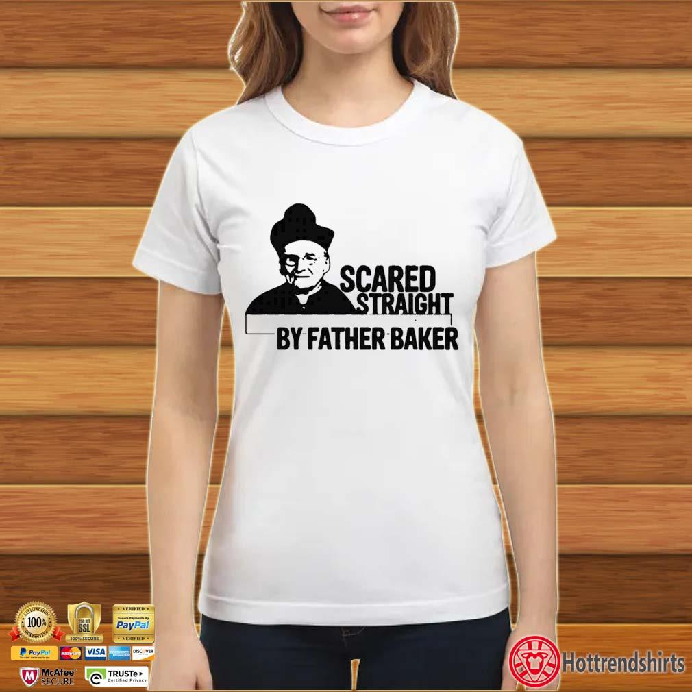 Nelson Baker Scared Straight By Father Baker Shirt ladies trang
