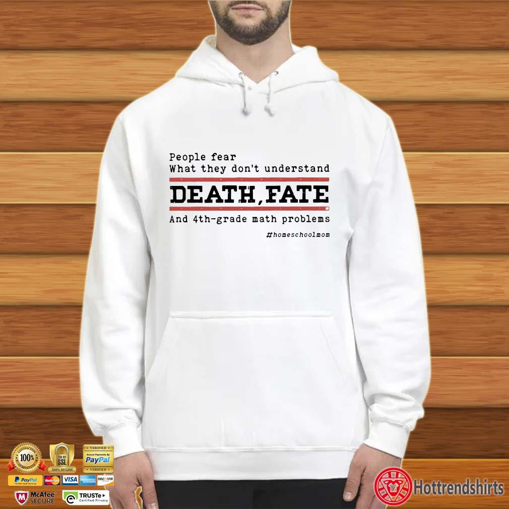 People fear what they don't understand death fate and 4th-grade math problems Hoodie trắng