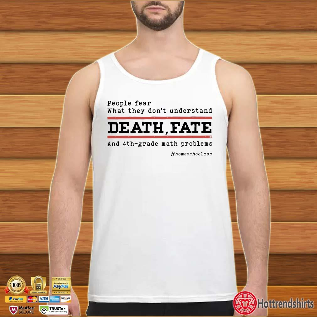 People fear what they don't understand death fate and 4th-grade math problems tank top trang
