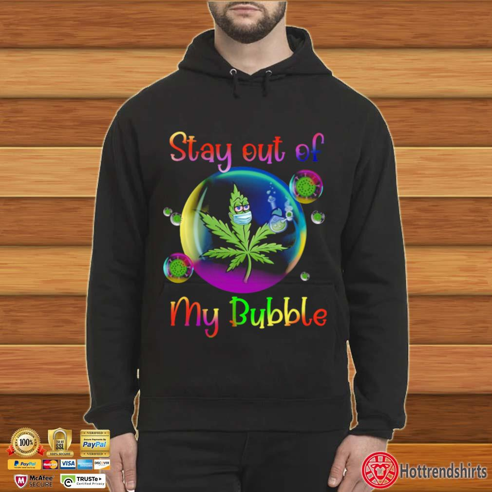 Weed Stay Out Of My Bubble s Hoodie