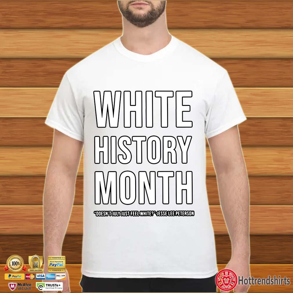 White history month doesn't july just feel white jesse lee peterson shirt
