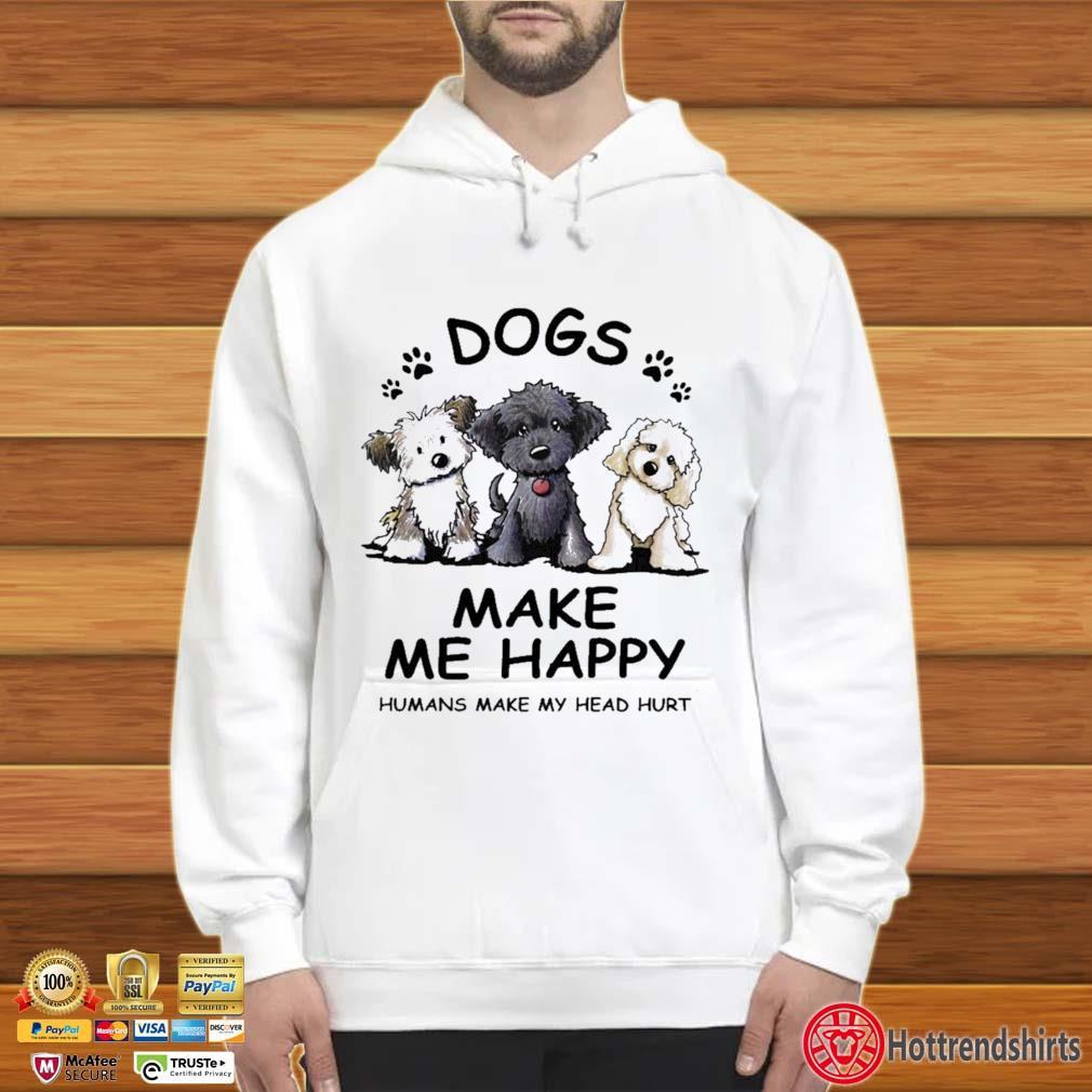 2021 dogs make Me happy humans make my head hurt Hoodie trắng
