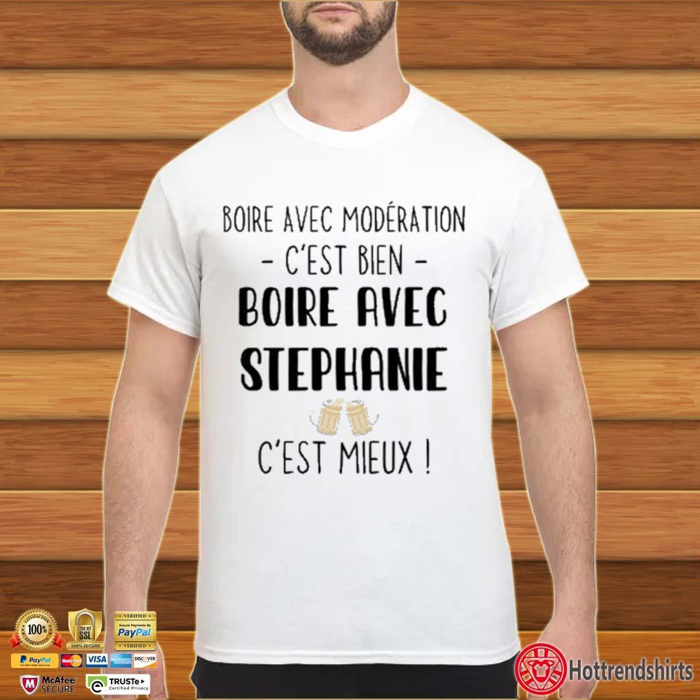 Boire avec moderation c'est bien boire avec stephanie c'est mieux shirt