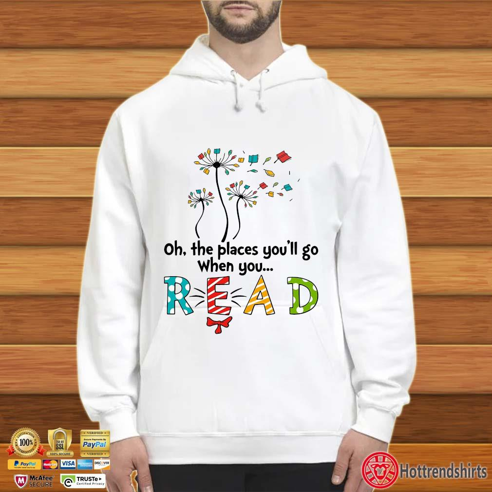 Books dandelion oh the places you'll go when you read Hoodie trắng