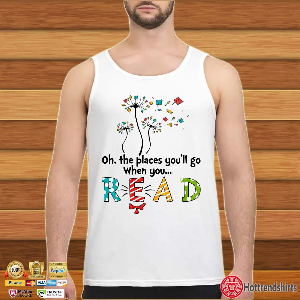 Books dandelion oh the places you'll go when you read tank top trang