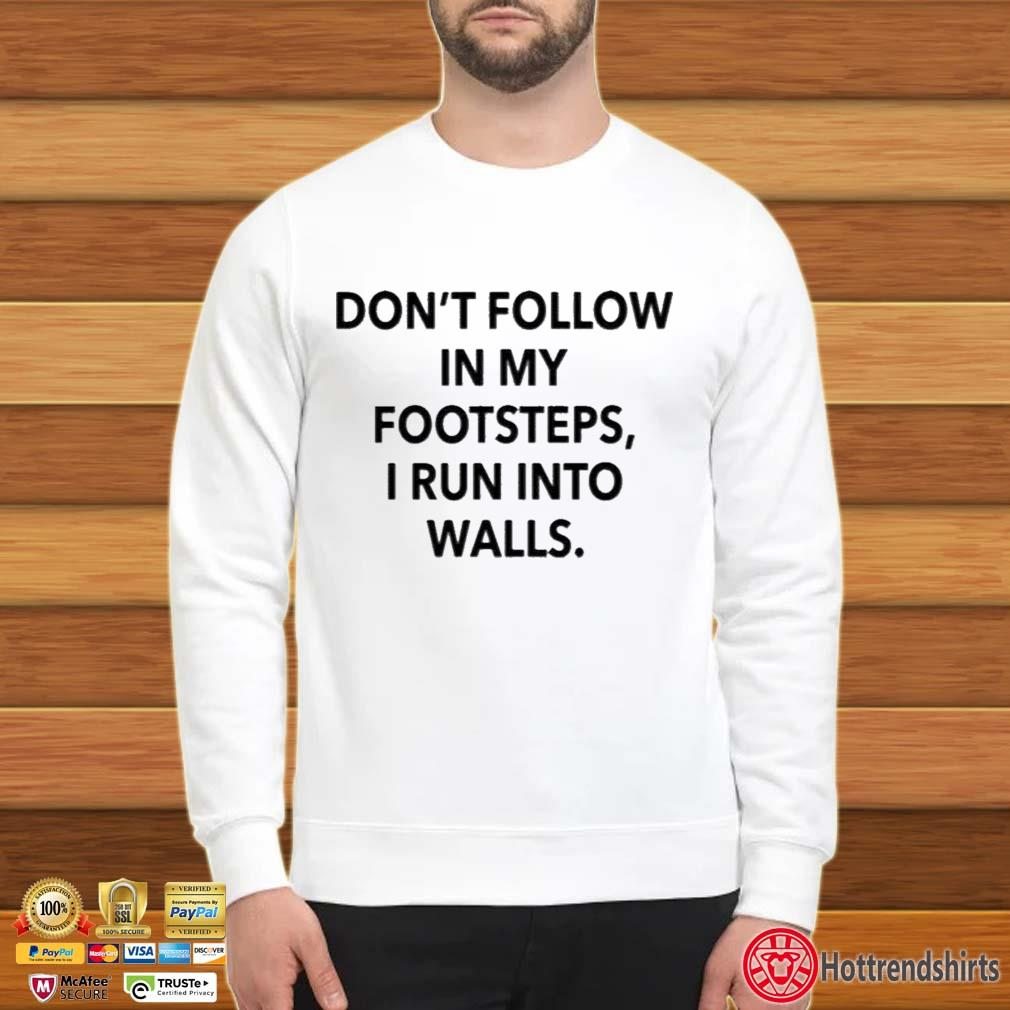 Don't Follow In My Footsteps I Run Into Walls Shirt Sweater trang