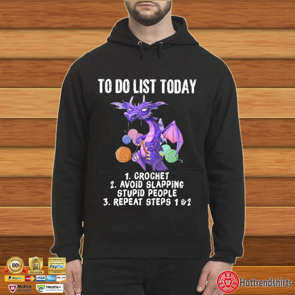 Dragon to do list today crochet avoid slapping stupid people repeat steps Hoodie