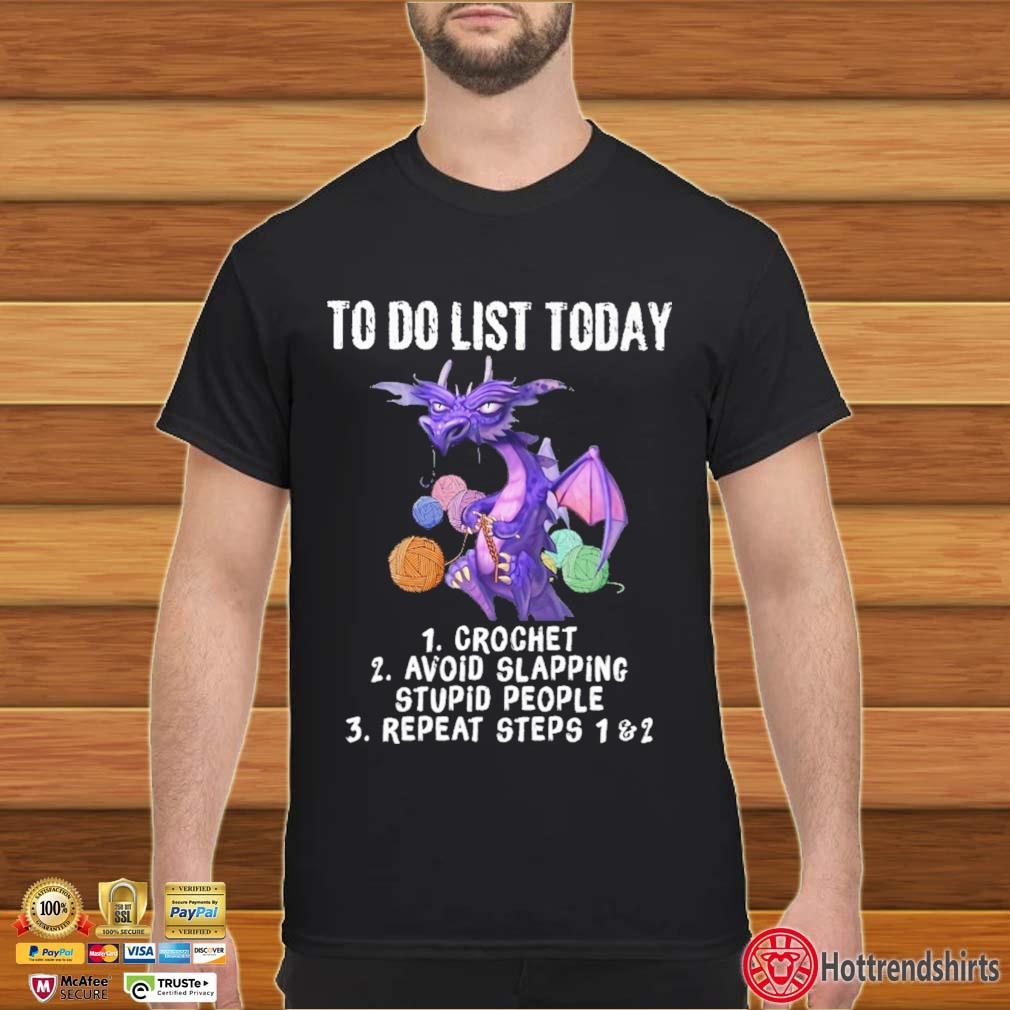 Dragon to do list today crochet avoid slapping stupid people repeat steps shirt