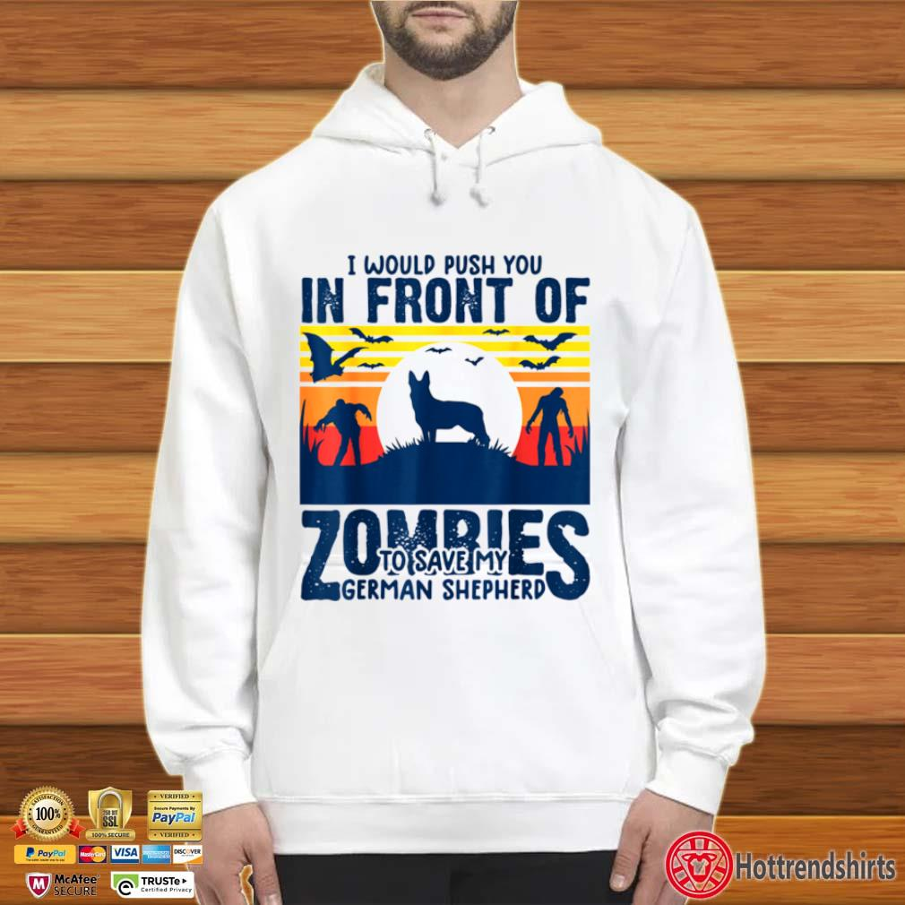 German shepherd push you in front of zombies GSD dog vintage Hoodie trắng