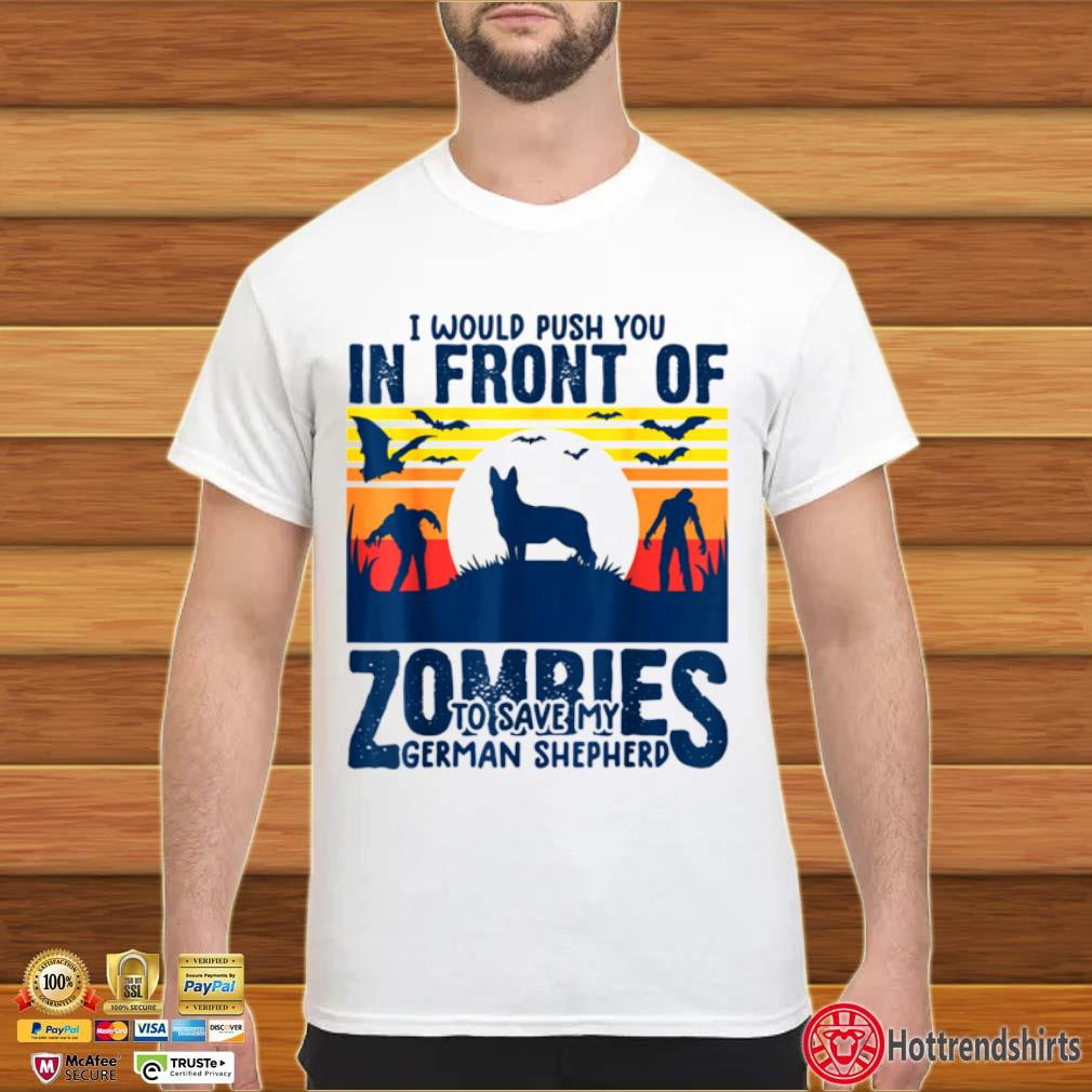 German shepherd push you in front of zombies GSD dog vintage shirt